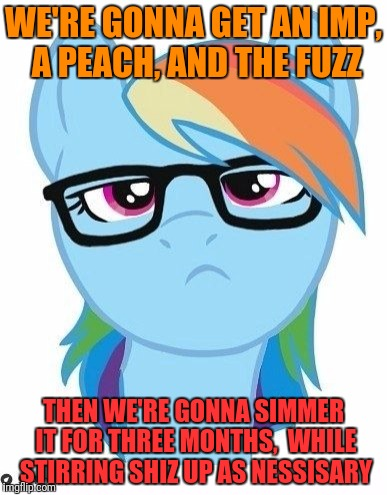 WE'RE GONNA GET AN IMP, A PEACH, AND THE FUZZ THEN WE'RE GONNA SIMMER IT FOR THREE MONTHS,  WHILE STIRRING SHIZ UP AS NESSISARY | made w/ Imgflip meme maker