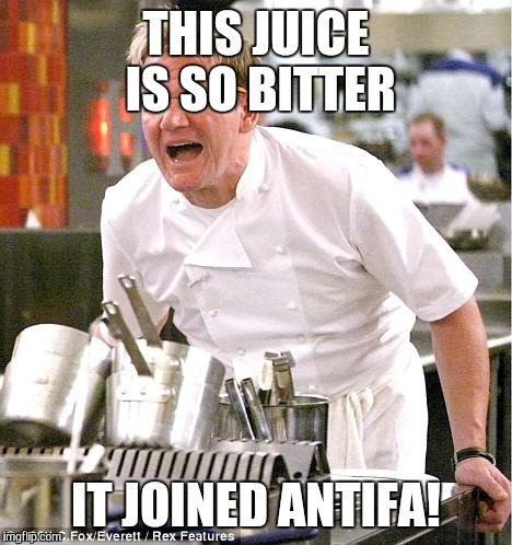 Chef Gordon Ramsay Meme | THIS JUICE IS SO BITTER IT JOINED ANTIFA! | image tagged in memes,chef gordon ramsay | made w/ Imgflip meme maker