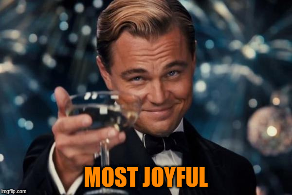 Leonardo Dicaprio Cheers Meme | MOST JOYFUL | image tagged in memes,leonardo dicaprio cheers | made w/ Imgflip meme maker