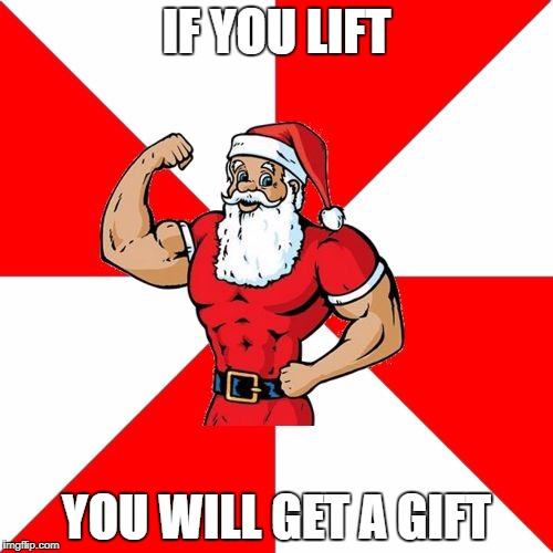 Jersey Santa |  IF YOU LIFT; YOU WILL GET A GIFT | image tagged in memes,jersey santa | made w/ Imgflip meme maker