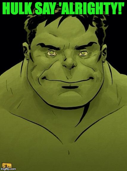 HULK SAY 'ALRIGHTY!' | made w/ Imgflip meme maker