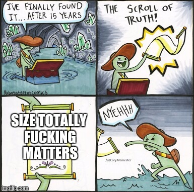 The Scroll Of Truth Meme | SIZE TOTALLY F**KING MATTERS | image tagged in the scroll of truth | made w/ Imgflip meme maker
