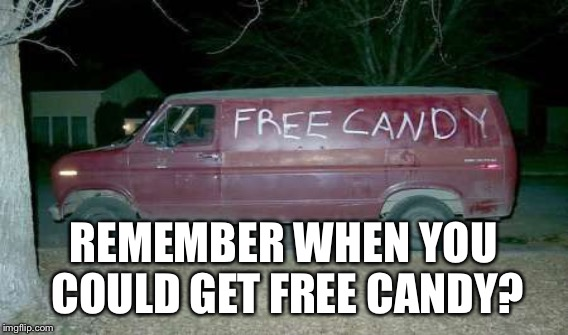 REMEMBER WHEN YOU COULD GET FREE CANDY? | made w/ Imgflip meme maker