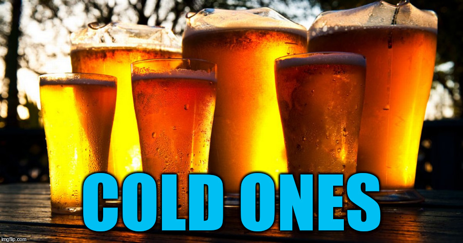 COLD ONES | made w/ Imgflip meme maker