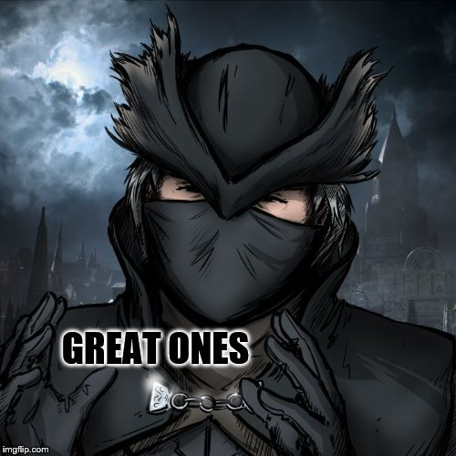great ones | GREAT ONES | image tagged in great ones | made w/ Imgflip meme maker