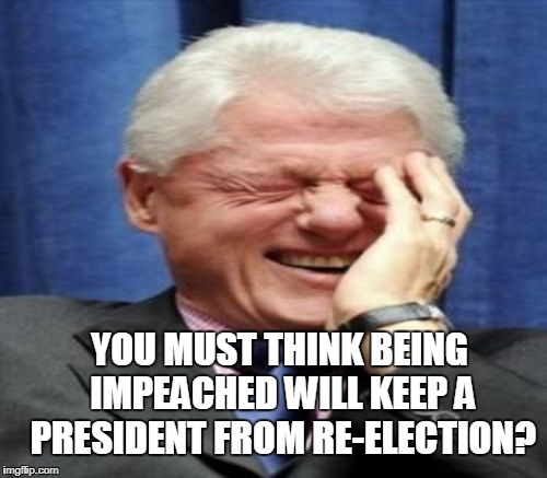 YOU MUST THINK BEING IMPEACHED WILL KEEP A PRESIDENT FROM RE-ELECTION? | made w/ Imgflip meme maker