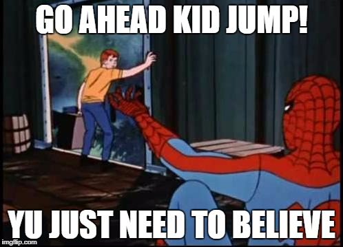 Spiderman Suicide Kid | GO AHEAD KID JUMP! YU JUST NEED TO BELIEVE | image tagged in spiderman suicide kid | made w/ Imgflip meme maker