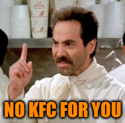 NO KFC FOR YOU | made w/ Imgflip meme maker