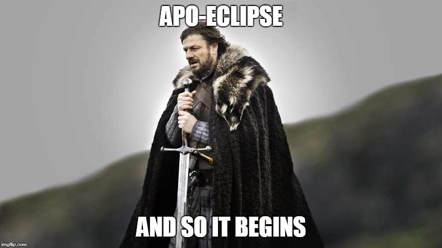 APO-ECLIPSE AND SO IT BEGINS | image tagged in and so it begins | made w/ Imgflip meme maker