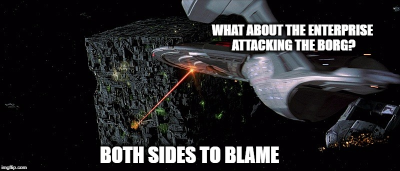 WHAT ABOUT THE ENTERPRISE ATTACKING THE BORG? BOTH SIDES TO BLAME | image tagged in what about violence on the borg | made w/ Imgflip meme maker