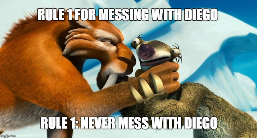 Diego and Sid | RULE 1 FOR MESSING WITH DIEGO RULE 1: NEVER MESS WITH DIEGO | image tagged in ice age,memes,diego,sid the sloth,mess | made w/ Imgflip meme maker