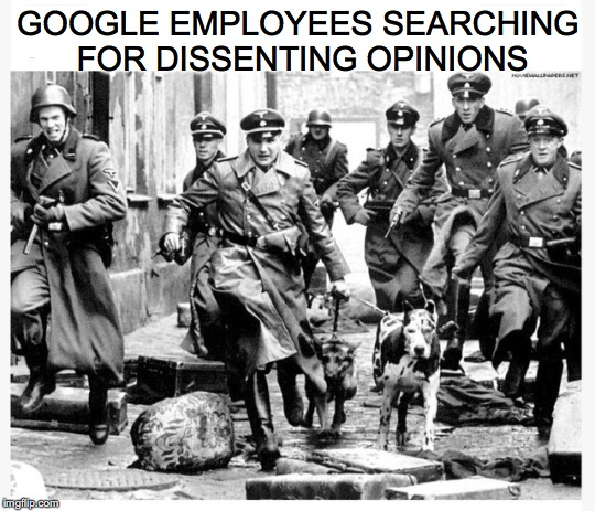 The Google Commitment to Free Speech | GOOGLE EMPLOYEES SEARCHING FOR DISSENTING OPINIONS | image tagged in free speech,nazis,censorship | made w/ Imgflip meme maker