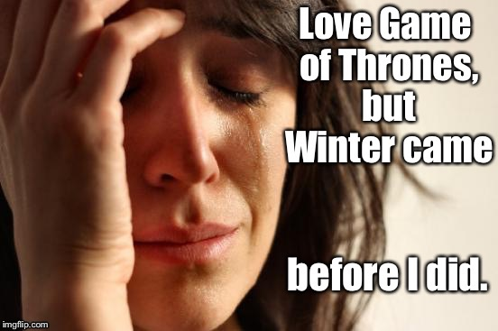 Winter is coming  | . | image tagged in memes,game of thrones,winter is coming | made w/ Imgflip meme maker