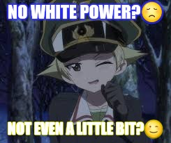 NO WHITE POWER? | made w/ Imgflip meme maker