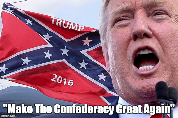 """Make The Confederacy Great Again"" 