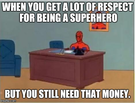 Spiderman Computer Desk Meme | WHEN YOU GET A LOT OF RESPECT FOR BEING A SUPERHERO BUT YOU STILL NEED THAT MONEY. | image tagged in memes,spiderman computer desk,spiderman | made w/ Imgflip meme maker