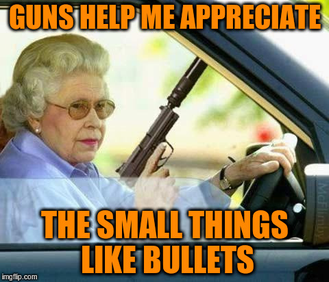 GUNS HELP ME APPRECIATE THE SMALL THINGS LIKE BULLETS | made w/ Imgflip meme maker