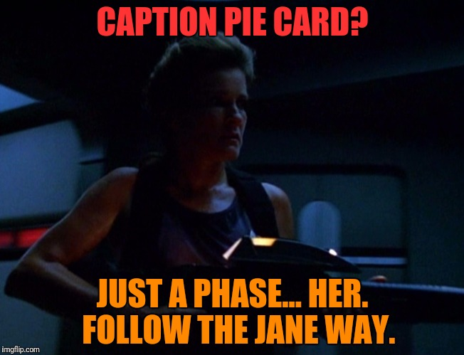 CAPTION PIE CARD? JUST A PHASE... HER.  FOLLOW THE JANE WAY. | made w/ Imgflip meme maker