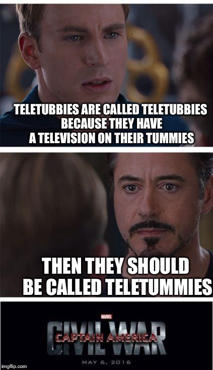 Marvel Civil War 1 Meme | TELETUBBIES ARE CALLED TELETUBBIES BECAUSE THEY HAVE A TELEVISION ON THEIR TUMMIES THEN THEY SHOULD BE CALLED TELETUMMIES | image tagged in memes,marvel civil war 1 | made w/ Imgflip meme maker