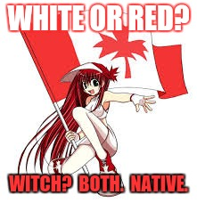 WHITE OR RED? WITCH?  BOTH.  NATIVE. | made w/ Imgflip meme maker