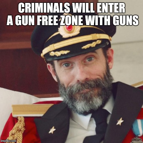 CRIMINALS WILL ENTER A GUN FREE ZONE WITH GUNS | made w/ Imgflip meme maker