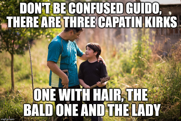 Captain Kirk | DON'T BE CONFUSED GUIDO, THERE ARE THREE CAPATIN KIRKS ONE WITH HAIR, THE BALD ONE AND THE LADY | image tagged in star trek,dad and son | made w/ Imgflip meme maker