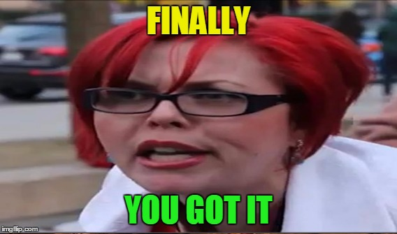 FINALLY YOU GOT IT | made w/ Imgflip meme maker