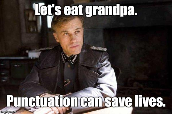 Grammar Nazi - Inspired by RockinRobby | Let's eat grandpa. Punctuation can save lives. | image tagged in grammar nazi | made w/ Imgflip meme maker