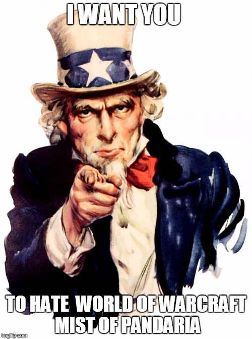 Uncle Sam Meme | I WANT YOU TO HATE  WORLD OF WARCRAFT MIST OF PANDARIA | image tagged in memes,uncle sam | made w/ Imgflip meme maker