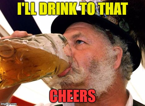 None of your beersiness | I'LL DRINK TO THAT CHEERS | image tagged in none of your beersiness | made w/ Imgflip meme maker