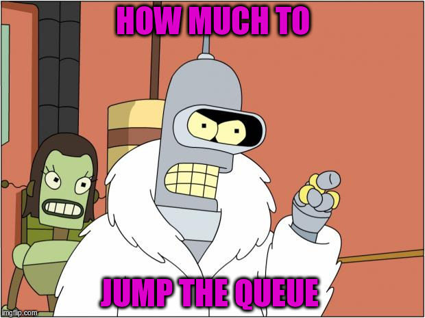 HOW MUCH TO JUMP THE QUEUE | made w/ Imgflip meme maker
