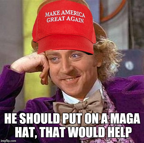 Creepy Condescending Wonka Meme | HE SHOULD PUT ON A MAGA HAT, THAT WOULD HELP | image tagged in memes,creepy condescending wonka | made w/ Imgflip meme maker