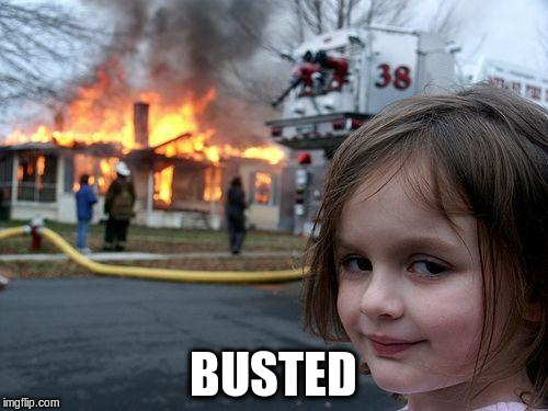 Disaster Girl Meme | BUSTED | image tagged in memes,disaster girl | made w/ Imgflip meme maker