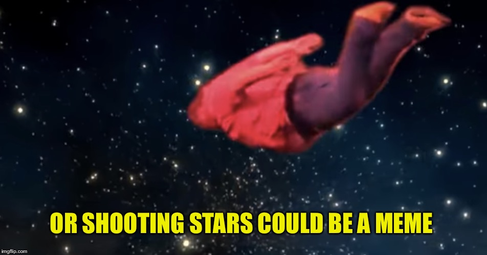 OR SHOOTING STARS COULD BE A MEME | made w/ Imgflip meme maker
