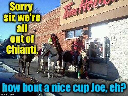 Sorry sir, we're all out of Chianti, how bout a nice cup Joe, eh? | made w/ Imgflip meme maker