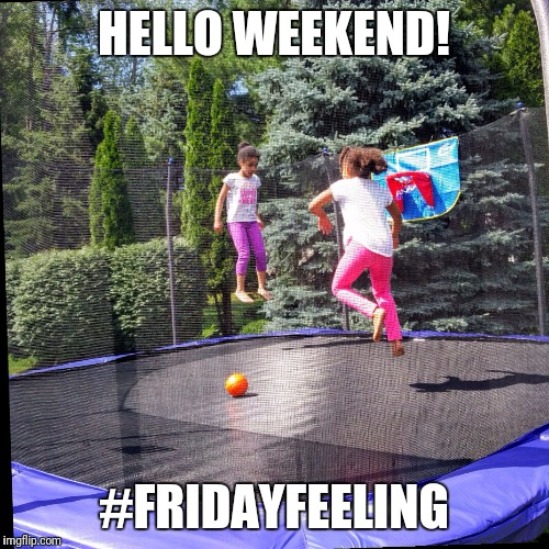#FridayFeeling | HELLO WEEKEND! #FRIDAYFEELING | image tagged in weekend,friday,fridayfeeling,fun,jump,trampoline | made w/ Imgflip meme maker