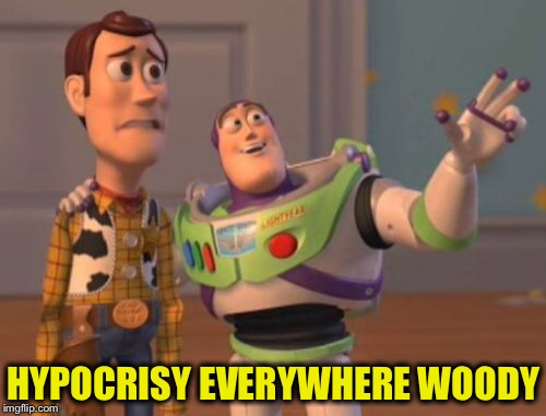 X, X Everywhere Meme | HYPOCRISY EVERYWHERE WOODY | image tagged in memes,x x everywhere | made w/ Imgflip meme maker