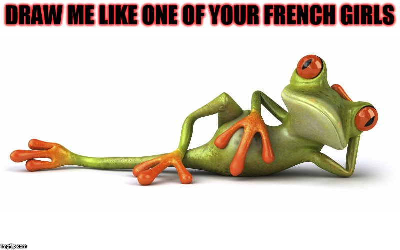 Draw me like one your French girls | DRAW ME LIKE ONE OF YOUR FRENCH GIRLS | image tagged in tree frog,memes,frog,draw me like one of your french girls,funny | made w/ Imgflip meme maker