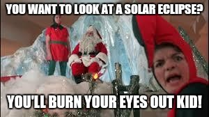 Where my mind goes whenever I see a news report about the eclipse! | YOU WANT TO LOOK AT A SOLAR ECLIPSE? YOU'LL BURN YOUR EYES OUT KID! | image tagged in a christmas story,solar eclipse,total eclipse,burn your eyes out,blindness,glasses | made w/ Imgflip meme maker
