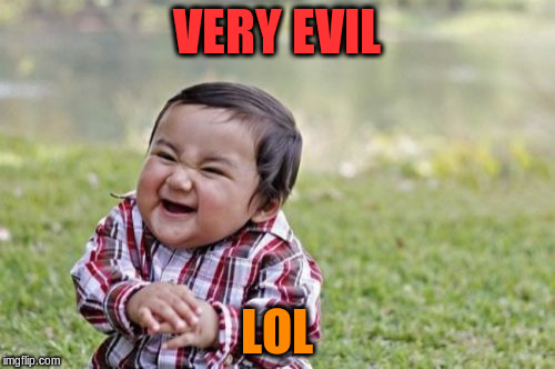 Evil Toddler Meme | VERY EVIL LOL | image tagged in memes,evil toddler | made w/ Imgflip meme maker
