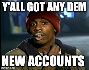 Crackhead | Y'ALL GOT ANY DEM NEW ACCOUNTS | image tagged in crackhead | made w/ Imgflip meme maker