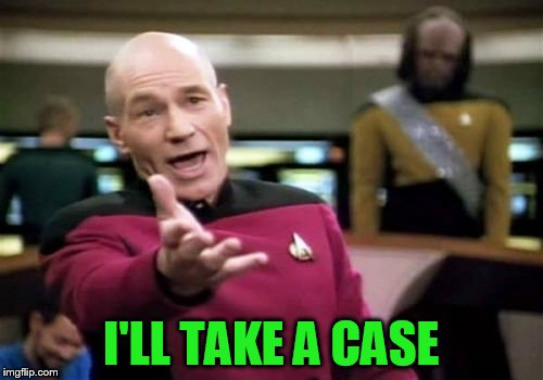 Picard Wtf Meme | I'LL TAKE A CASE | image tagged in memes,picard wtf | made w/ Imgflip meme maker