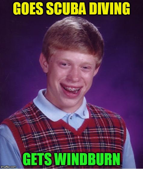 Bad Luck Brian Meme | GOES SCUBA DIVING GETS WINDBURN | image tagged in memes,bad luck brian | made w/ Imgflip meme maker