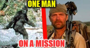 Les Stroud Is On The Case | ONE MAN ON A MISSION | image tagged in memes,funny,survivorman,big foot,les stroud | made w/ Imgflip meme maker