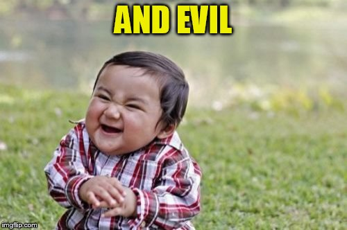 Evil Toddler Meme | AND EVIL | image tagged in memes,evil toddler | made w/ Imgflip meme maker