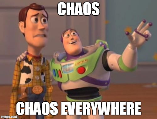 I have no idea which one is going to spark first: World War III or Civil War II. | CHAOS CHAOS EVERYWHERE | image tagged in memes,x x everywhere | made w/ Imgflip meme maker
