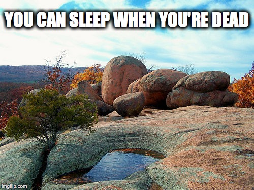 No rest  | YOU CAN SLEEP WHEN YOU'RE DEAD | image tagged in sleeping | made w/ Imgflip meme maker