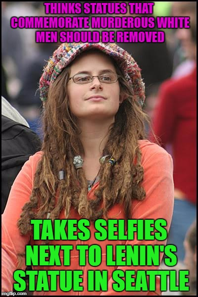 Occupy Logic | THINKS STATUES THAT COMMEMORATE MURDEROUS WHITE MEN SHOULD BE REMOVED TAKES SELFIES NEXT TO LENIN'S STATUE IN SEATTLE | image tagged in memes,college liberal,statues,liberal logic,political meme | made w/ Imgflip meme maker