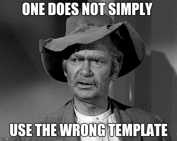 Jed Clampett | ONE DOES NOT SIMPLY USE THE WRONG TEMPLATE | image tagged in jed clampett | made w/ Imgflip meme maker