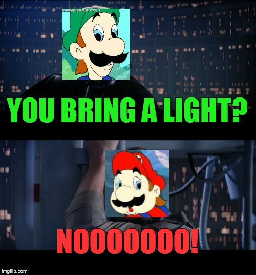 Gee, it's kinda dark (side)! | YOU BRING A LIGHT? NOOOOOOO! | image tagged in memes,star wars no,hotel mario,mario,luigi | made w/ Imgflip meme maker